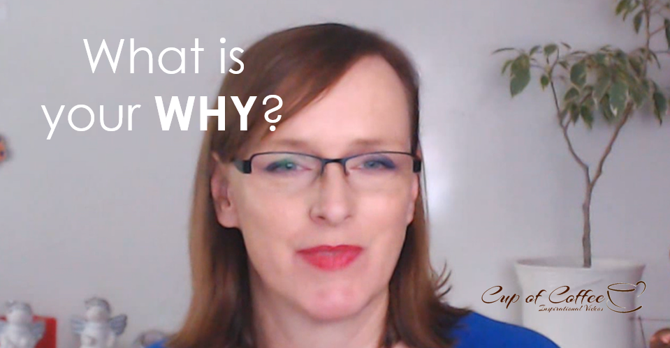 {Cup of Coffee} What is your WHY?