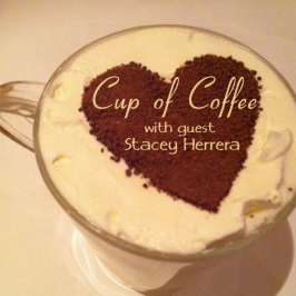 {Cup of Coffee} About Connections with Stacey Herrera