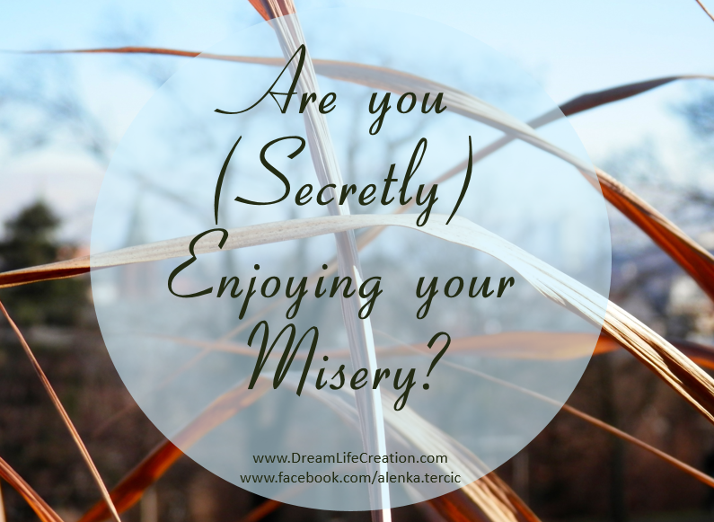 Are you (secretly) Enjoying your Misery?