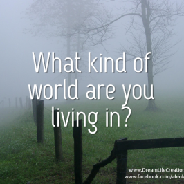 What kind of world are you living in?