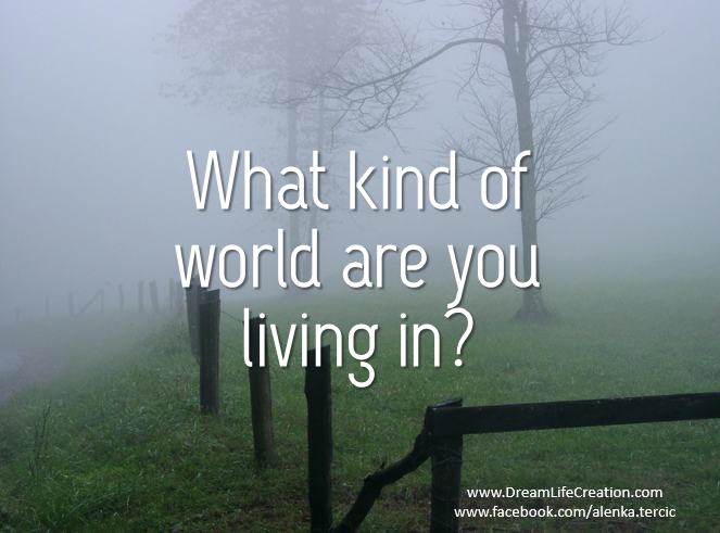 {DreamLifeCreation} What kind of world do you live in?