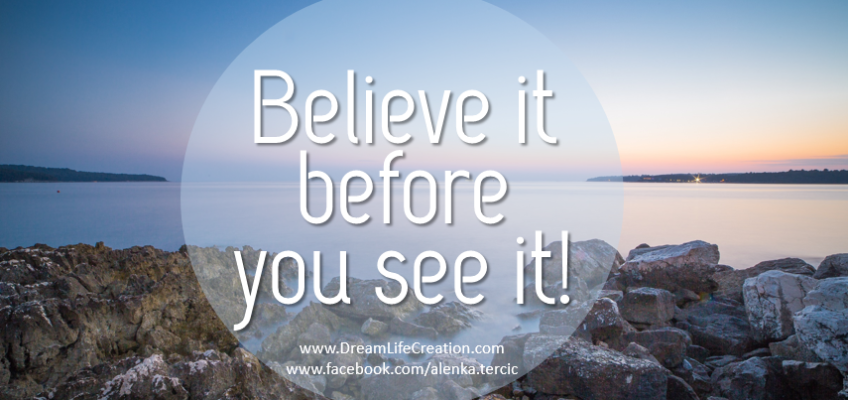 Believe it before you see it!