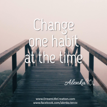 Change just one habit at the time