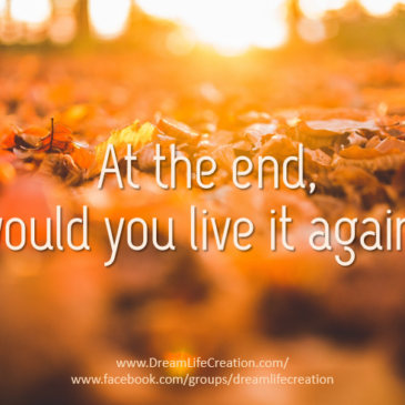 At the end, would you live it again?