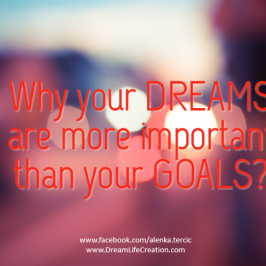 Why your DREAMS are more important than your GOALS?