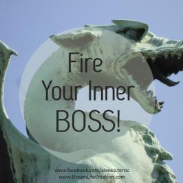 Fire Your Inner Boss!