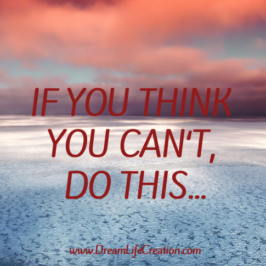 If you think you can't, do this…